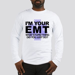 I'm Your EMT What Stupid Thing Long Sleeve T-Shirt