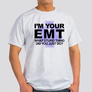 I'm Your EMT What Stupid Thing Did Y Light T-Shirt