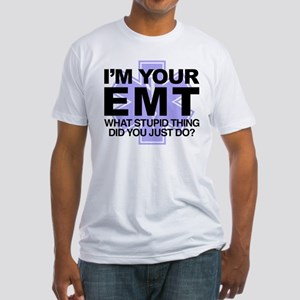 I'm Your EMT What Stupid Thing Did Fitted T-Shirt