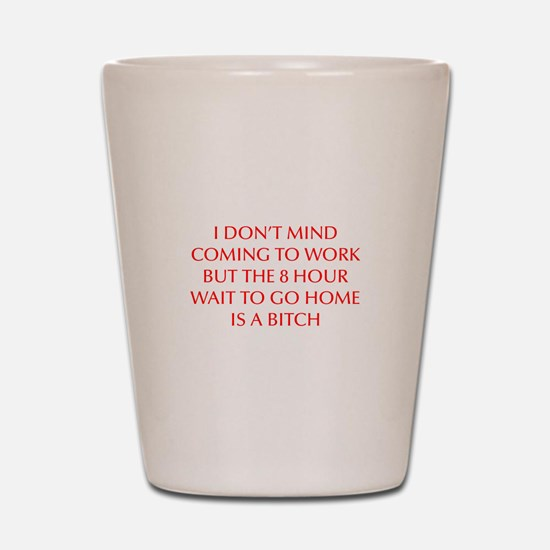 I-DONT-MIND-COMING-OPT-RED Shot Glass