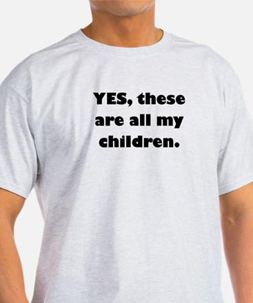 yes these are all my children T-Shirt