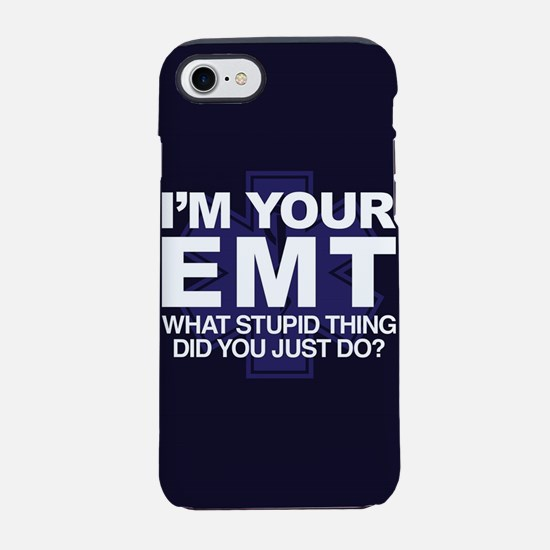 I'm Your EMT What Stupid Thing iPhone 7 Tough Case