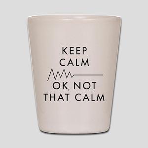 Keep Calm Okay Not That Calm Shot Glass