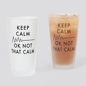Keep Calm Okay Not That Calm Drinking Glass