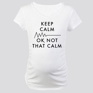Keep Calm Okay Not That Calm Maternity T-Shirt