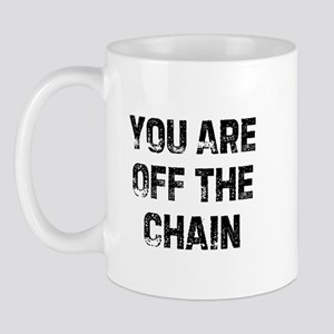 You Are Off The Chain Mug