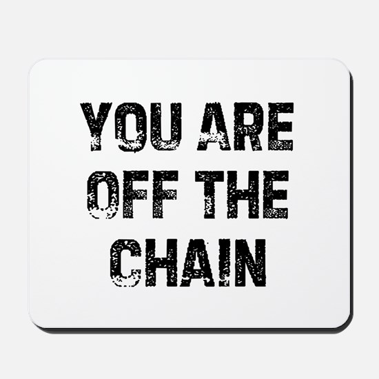 You Are Off The Chain Mousepad