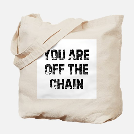 You Are Off The Chain Tote Bag