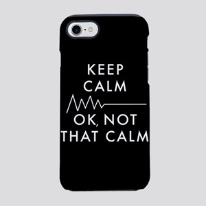 Keep Calm Okay Not That Calm iPhone 7 Tough Case