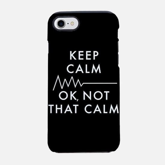Keep Calm Okay Not That Calm iPhone 7 Tough Case