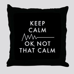 Keep Calm Okay Not That Calm Throw Pillow