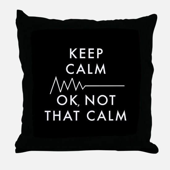 Keep Calm Okay Not That Calm Throw Pillow