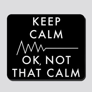 Keep Calm Okay Not That Calm Mousepad