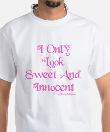 I Only Look Sweet and Innocen White T-Shirt
