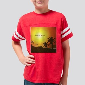 Paradise Om to Go Home Gifts Youth Football Shirt