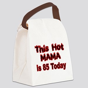 THIS HOT MAMA IS 85 TODAY Canvas Lunch Bag