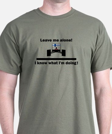Leave me alone I know what I am doing T-Shirt
