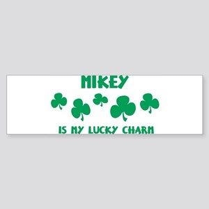 Mikey is my lucky charm Bumper Sticker