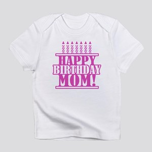 Happy Birthday Mom Infant T Shirt