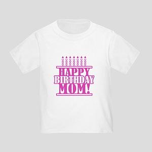Happy Birthday Mom Toddler T Shirt