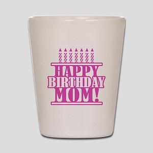 Happy Birthday Mom Shot Glass