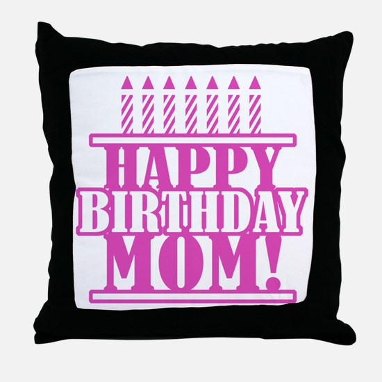 Happy Birthday Mom Throw Pillow