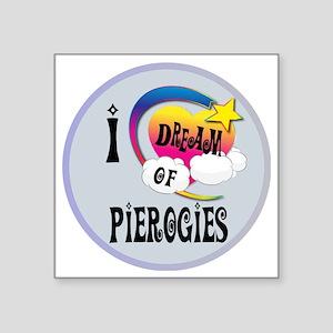 "I Dream of Pierogies Square Sticker 3"" x 3"""