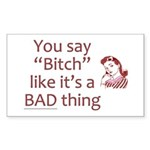 You Say Bitch Like It's A Bad Thing Sticker (Recta
