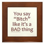 You Say Bitch Like It's A Bad Thing Framed Tile