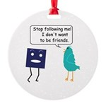 Stop Following Me (parody) Round Ornament
