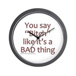 You Say Bitch Like It's A Bad Thing Wall Clock