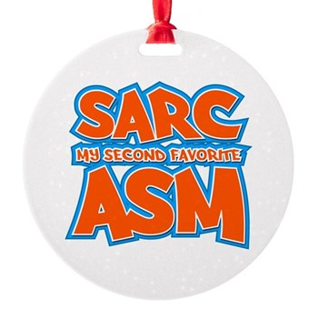 Sarc, My Second Favorite Asm Round Ornament