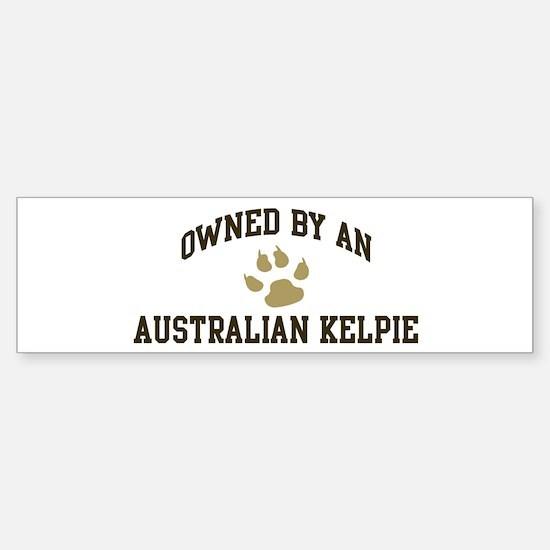 Australian Kelpie: Owned Bumper Bumper Bumper Sticker