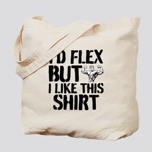 I'd Flex But I Like This Shirt Tote Bag