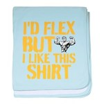 I'd Flex But I Like This Shirt baby blanket