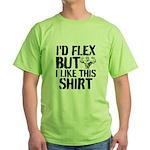 I'd Flex But I Like This Shirt Green T-Shirt