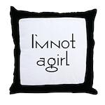 I'm Not a Girl Throw Pillow