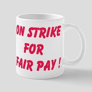 On Strike For Fair Pay Mug