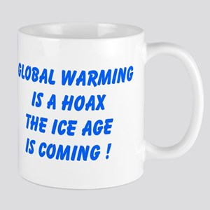 Global Warming Is A Hoax The Ice Age Is Coming Mug