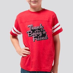 Thank you for Being a Friend Youth Football Shirt