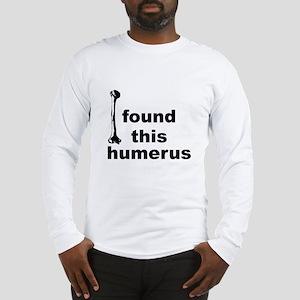 I Found This Humerus Long Sleeve T-Shirt