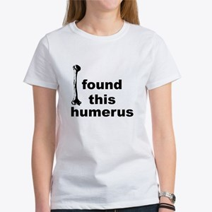 I Found This Humerus Women's T-Shirt