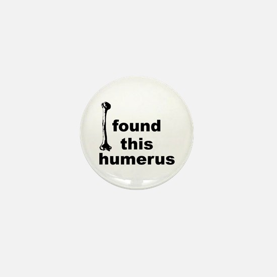 I Found This Humerus Mini Button