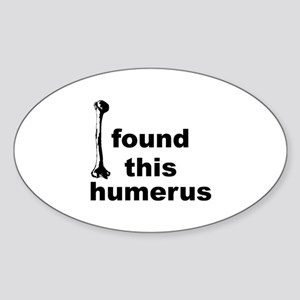 I Found This Humerus Sticker (Oval)