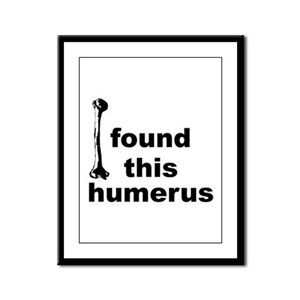 I Found This Humerus Framed Panel Print