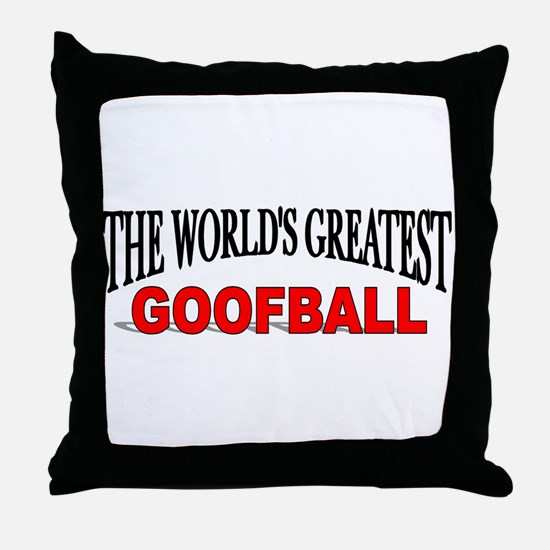 """The World's Greatest Goofball"" Throw Pillow"