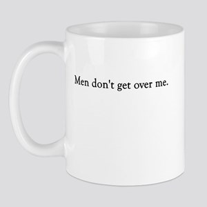Men Don't Get Over Me Mug