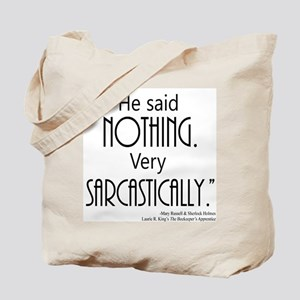 He said NOTHING. Very SARCASTICALLY. Tote Bag