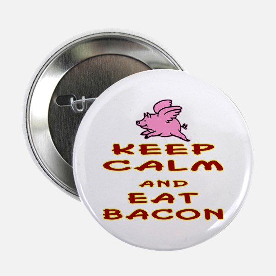 "Keep Calm And Eat Bacon 2.25"" Button"