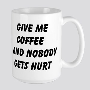 Give me Coffee and nobody gets hurt Mugs